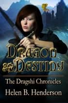 Dragon Destiny - Dragshi Chronicles, #1 ebook by Helen Henderson