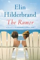 The Rumor - A Novel eBook by Elin Hilderbrand