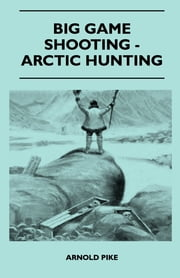 Big Game Shooting - Arctic Hunting ebook by Arnold Pike,