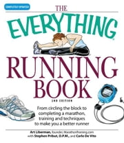The Everything Running Book - From circling the block to completing a marathon, training and techniques to make you a better runner ebook by Art Liberman,Dominique/Carlo DeVito