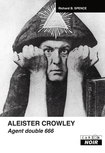 Aleister Crowley - Agent double 666 ebook by Richard B. Spence