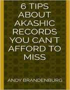 6 Tips About Akashic Records You Can't Afford to Miss eBook by Andy Brandenburg