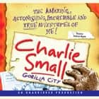 Charlie Small 1: Gorilla City audiobook by Charlie Small
