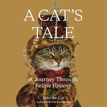 A Cat's Tale - A Journey Through Feline History audiobook by Dr. Paul Koudounaris,Baba the Cat