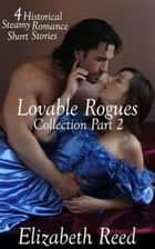 Lovable Rogues Collection Part 2: 4 Historical Steamy Romance Short Stories ebook by Elizabeth Reed