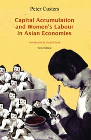 Capital Accumulation and Women's Labor in Asian Economies ebook by Peter Custers