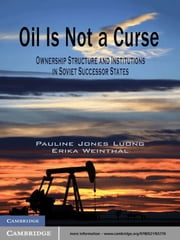 Oil Is Not a Curse - Ownership Structure and Institutions in Soviet Successor States ebook by Pauline Jones Luong,Erika Weinthal
