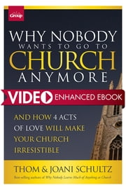 Why Nobody Wants to Go to Church Anymore - And How 4 Acts of Love Will Make Your Church Irresistible ebook by Schultz,Joani Schultz