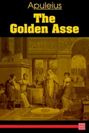 The Golden Ass ebook by Lucius Apuleius Madaurensis