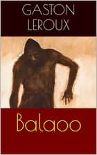 Balaoo (Intégrale, les 3 Tomes) ebook by Gaston Leroux