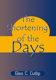The Shortening of the Days ebook by Dr. Glen Carl Cutlip Ph.D