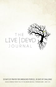 Live Dead Journal: 30 Days of Prayer for Unreached Peoples, 30 Days of Challenge ebook by Missions, Ag World