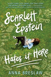 Scarlett Epstein Hates It Here ebook by Anna Breslaw