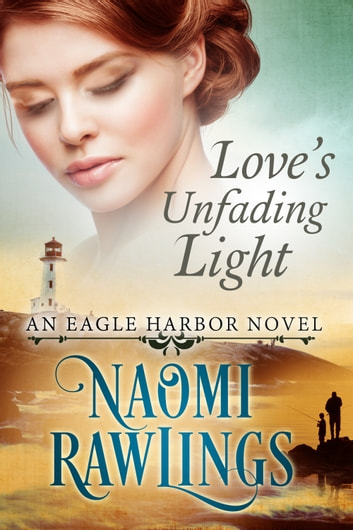 Love's Unfading Light - Historical Christian Romance ebook by Naomi Rawlings