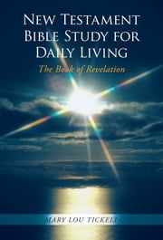 New Testament Bible Study for Daily Living - The Book of Revelation ebook by Mary Lou Tickell