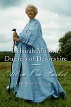 All in One Basket - A Memoir ebook by Deborah Mitford, Duchess of Deborah Mitford, Duchess of Devonshire