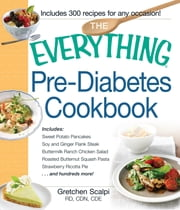 The Everything Pre-Diabetes Cookbook - Includes Sweet Potato Pancakes, Soy and Ginger Flank Steak, Buttermilk Ranch Chicken Salad, Roasted Butternut Squash Pasta, Strawberry Ricotta Pie ...and hundreds more! ebook by Gretchen Scalpi