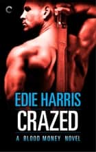 Crazed: A Blood Money Novel ebook by Edie Harris