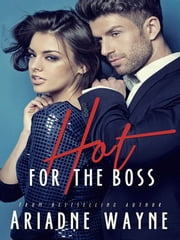 Hot For The Boss (Book 1) ebook by Ariadne Wayne
