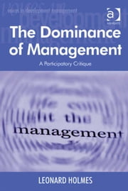 The Dominance of Management - A Participatory Critique ebook by Dr Leonard Holmes,Professor Margaret Grieco