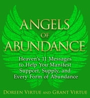 Angels of Abundance - Heaven's 11 Messages to Help You Manifest Support, Supply, and Every Form of Abundance ebook by Doreen Virtue,Grant Virtue