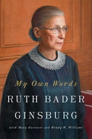 My Own Words ebook by Ruth Bader Ginsburg,Mary Hartnett,Wendy W. Williams