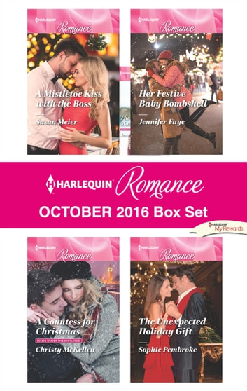 Harlequin Romance October 2016 Box Set - A Mistletoe Kiss with the Boss\A Countess for Christmas\Her Festive Baby Bombshell\The Unexpected Holiday Gift ebook by Susan Meier,Christy McKellen,Jennifer Faye,Sophie Pembroke