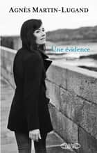 UNE EVIDENCE eBook by Agnès Martin-Lugand
