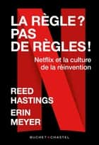 La règle? pas de règles - Netflix et la culture de la réinvention eBook by Reed Hastings, Erin Meyer