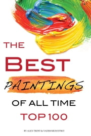 The Best Paintings of All Time Top 100 ebook by alex trostanetskiy