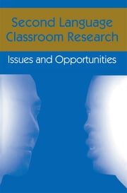 Second Language Classroom Research - Issues and Opportunities ebook by Jacquelyn Schachter,Susan M. Gass