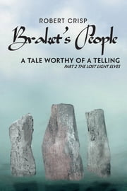 Braket's People A Tale Worthy of a Telling - Part 2 The Lost Light Elves ebook by Robert Crisp