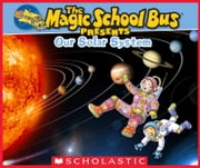 Magic School Bus Presents: Our Solar System ebook by Tom Jackson,Carolyn Bracken