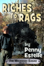 Riches to Rags - The Wickware Sagas, #5 ebook by Penny Estelle