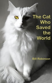 The Cat Who Saved the World ebook by Bill Robinson