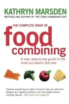 The Complete Book of Food Combining ebook by Kathryn Marsden