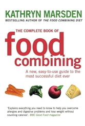 The Complete Book of Food Combining - A New, Easy-to-use Guide to the Most Successful Diet Ever ebook by Kathryn Marsden