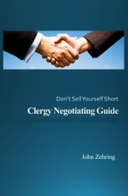Clergy Negotiating Guide: Don't Sell Yourself Short ebook by John Zehring