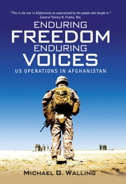 Enduring Freedom, Enduring Voices - US Operations in Afghanistan ebook by Michael G. Walling