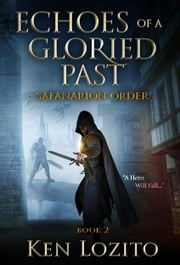 Echoes of a Gloried Past - Book Two of The Safanarion Order Series - An Epic Fantasy Adventure ebook by Ken Lozito