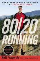 80/20 Running - Run Stronger and Race Faster By Training Slower ebook by Matt Fitzgerald, Robert Johnson