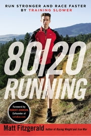 80/20 Running - Run Stronger and Race Faster By Training Slower ebook by Matt Fitzgerald,Robert Johnson