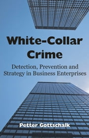 White-Collar Crime: Detection, Prevention and Strategy in Business Enterprises ebook by Gottschalk, Petter