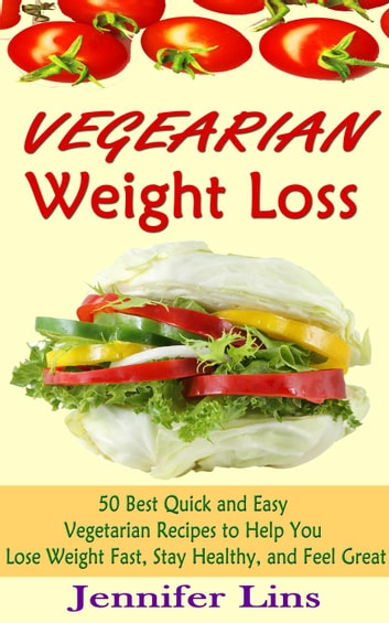 Vegetarian Weight Loss: 50 Best Quick And Easy Vegetarian