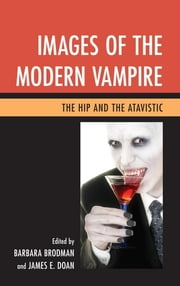 Images of the Modern Vampire - The Hip and the Atavistic ebook by Barbara Brodman,James E. Doan