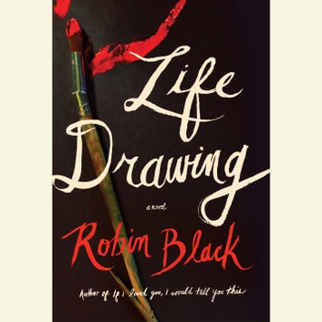 Life Drawing - A Novel livre audio by Robin Black