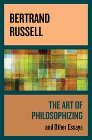 The Art of Philosophizing - And Other Essays ebook by Bertrand Russell