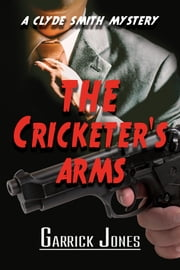 The Cricketer's Arms: A Clyde Smith Mystery eBook by Garrick Jones