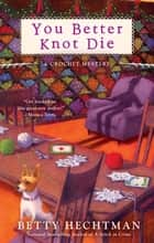 You Better Knot Die ebook by Betty Hechtman