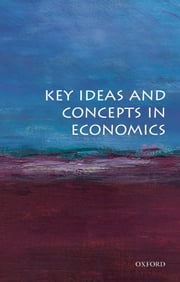 Key Ideas and Concepts in Economics ebook by OUP Oxford